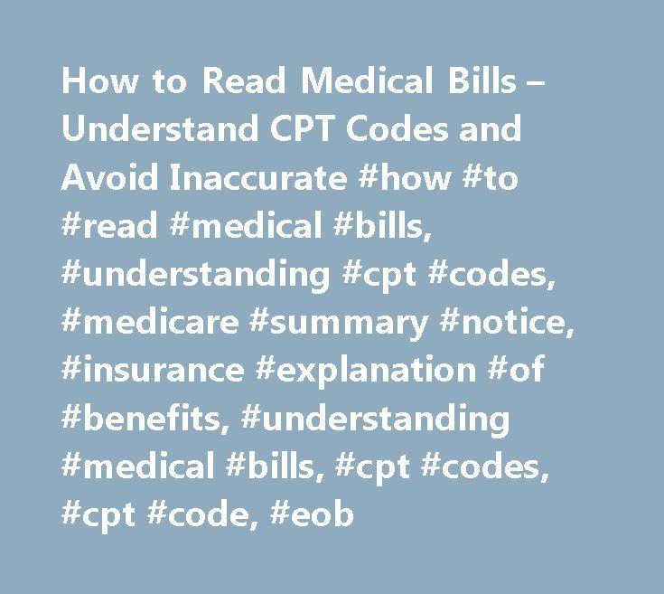 How to Read Medical Bills – Understand CPT Codes and Avoid Inaccurate #how #to #read #medical #bills, #understanding #cpt #codes, #medicare #summary #notice, #insurance #explanation #of #benefits, #understanding #medical #bills, #cpt #codes, #cpt #code, #eob http://trinidad-and-tobago.remmont.com/how-to-read-medical-bills-understand-cpt-codes-and-avoid-inaccurate-how-to-read-medical-bills-understanding-cpt-codes-medicare-summary-notice-insurance-explanation-of-benefits-un/  # Javascript is…