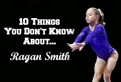 ragan smith gymnastics | Triple Twist Gym Blog: 10 Things You Don''t Know About...Ragan Smith