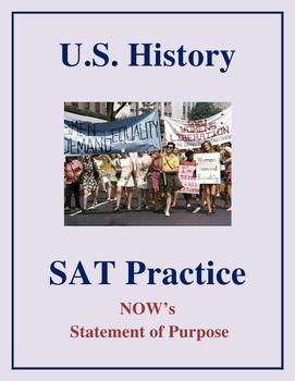 Students will read an excerpt from the Now Organization for Women's Statement of Purpose from 1966.  The excerpt is followed by questions that very accurately mimic the reading test on the newly redesigned SAT.  This passage and questions are also useful for preparing for any common core reading assessment.