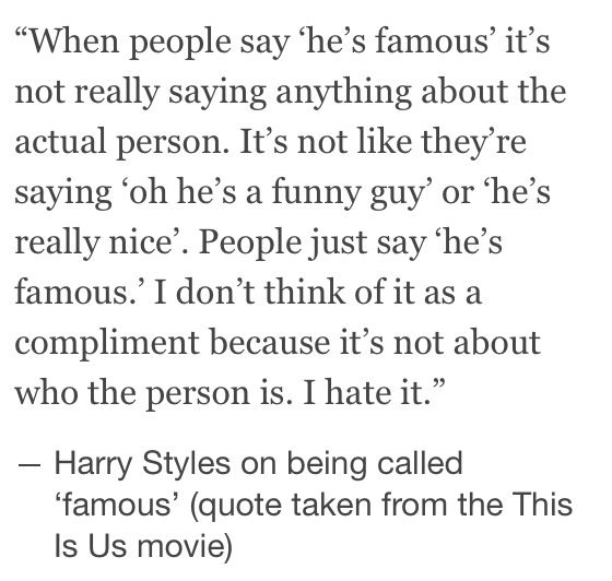 This is so true.. and really its not something they want to hear. Just saying of, Harry Styles is famous. When they all are funny, kind hearted, talented, caring young's lads.