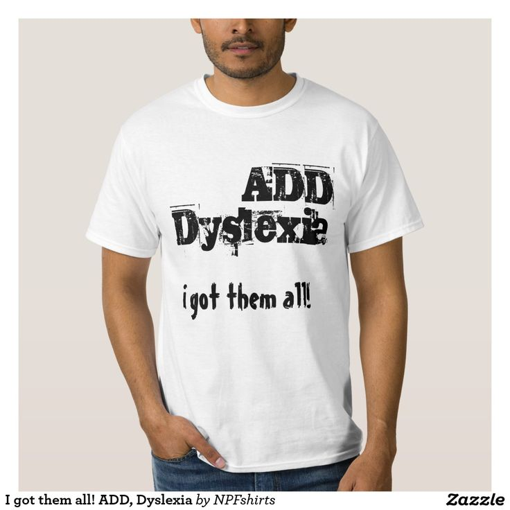I got them all! ADD, Dyslexia T Shirt
