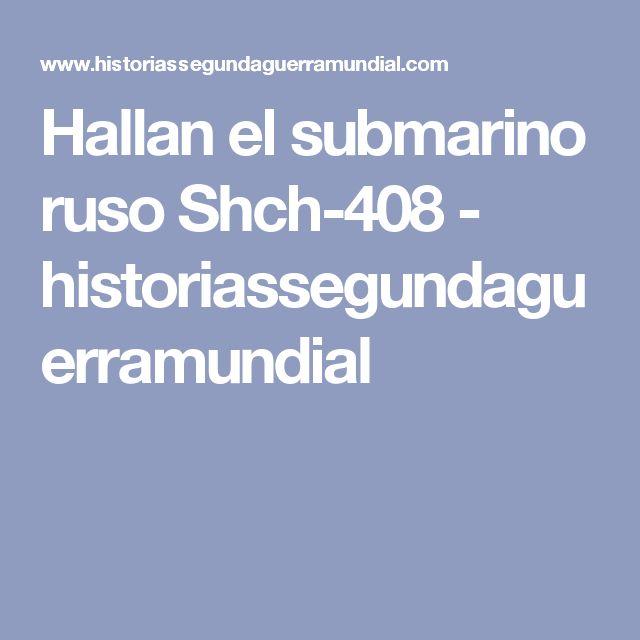 Hallan el submarino ruso Shch-408 - historiassegundaguerramundial