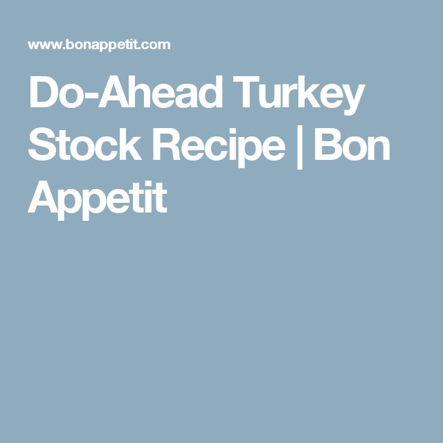 Do-Ahead Turkey Stock Recipe | Bon Appetit