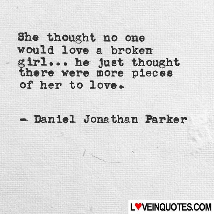 https://loveinquotes.com/she-thought-no-onewould-love-a-brokengirl-he-just-thou/ She thought no one would love a broken  girl... he Just thou