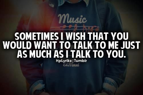 Sometimes I Wish You Would Want To Talk To Me Just As: I Wish You Would Talk To Me, Ask Me Questions. Just Want