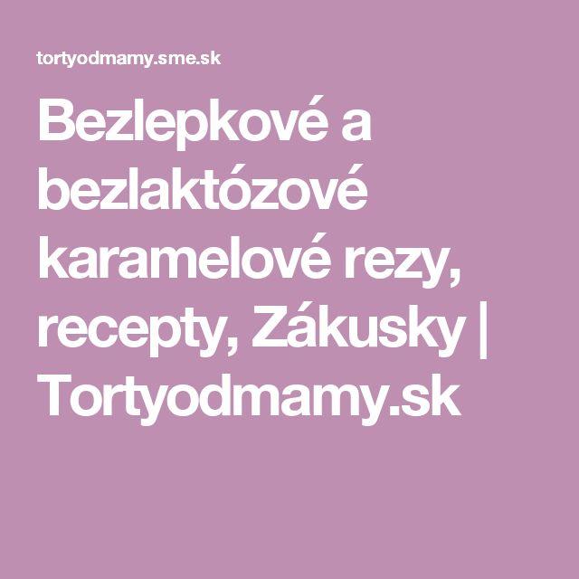 Bezlepkové a bezlaktózové karamelové rezy, recepty, Zákusky | Tortyodmamy.sk
