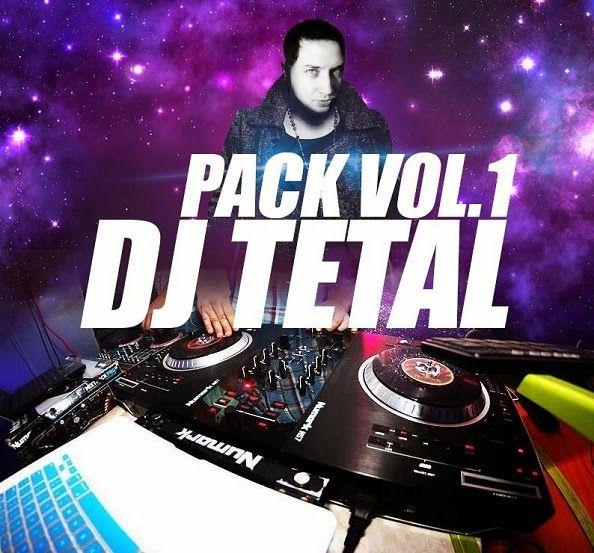 descargar PACK DE REMIXES VOL 1 - DJ TETAL   DESCARGAR MUSICA REMIX GRATIS