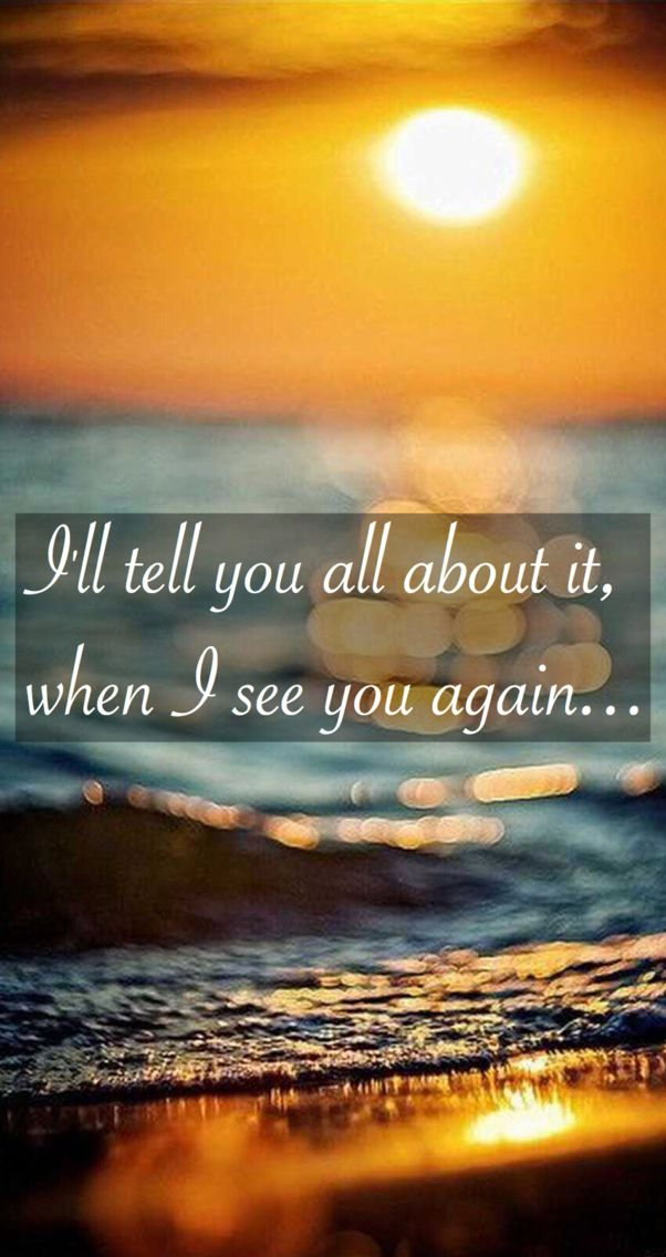 I'll tell you all about it when I see you again ...
