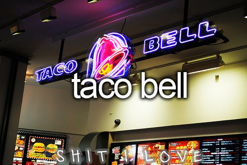 Taco Bell. If you don't know me... this sums up my diet. Favorite restaurant ever