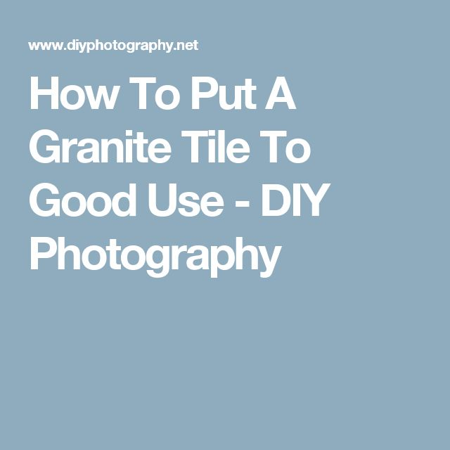 How To Put A Granite Tile To Good Use - DIY Photography