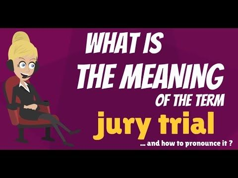 What is JURY TRIAL? What does JURY TRIAL mean? JURY TRIAL meaning, defin...