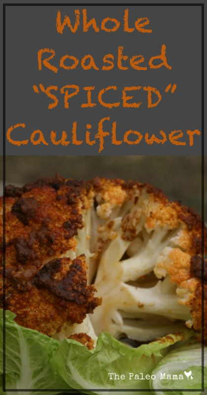 Whole Roasted Spiced Cauliflower | www.thepaleomama.com.  Use coconut oil for #cambiaticlean