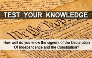 How well do you know the signers of the Declaration Of Independence and the Constitution?