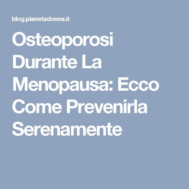 Osteoporosi Durante La Menopausa: Ecco Come Prevenirla Serenamente