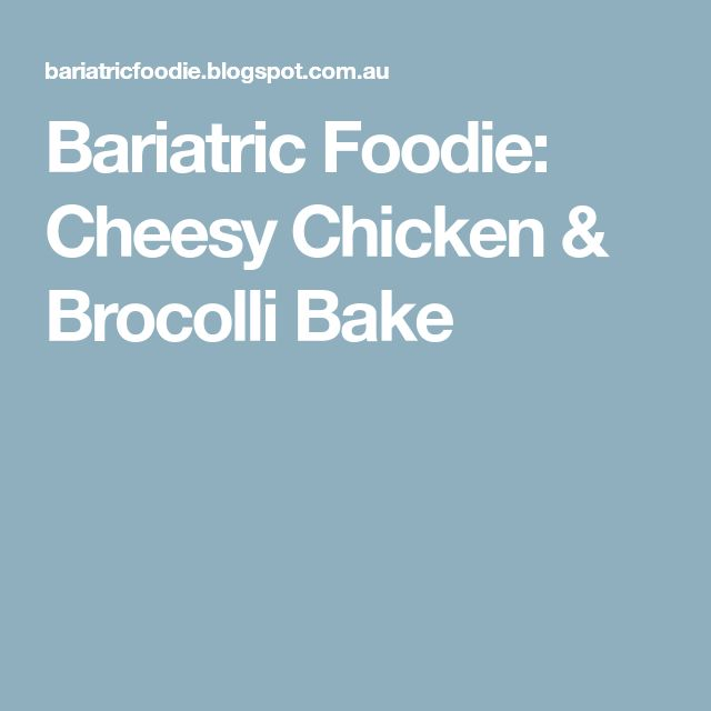Bariatric Foodie: Cheesy Chicken & Brocolli Bake