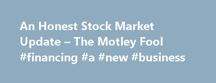 """An Honest Stock Market Update – The Motley Fool #financing #a #new #business http://business.remmont.com/an-honest-stock-market-update-the-motley-fool-financing-a-new-business/  #stock market update # An Honest Stock Market Update Aug 12, 2014 at 11:16AM NEW YORK — Stocks gained momentum on Monday, with the Dow Jones Industrial Average closing up 48 points, reversing losses from last week's decline. Experts hailed both moves as a """"remarkable, textbook example of pure statistical chance,""""…"""