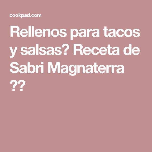Rellenos para tacos y salsas🙊 Receta de Sabri Magnaterra 💁🍝