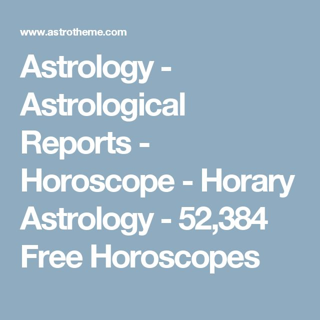 Astrology - Astrological Reports - Horoscope - Horary Astrology - 52,384 Free Horoscopes