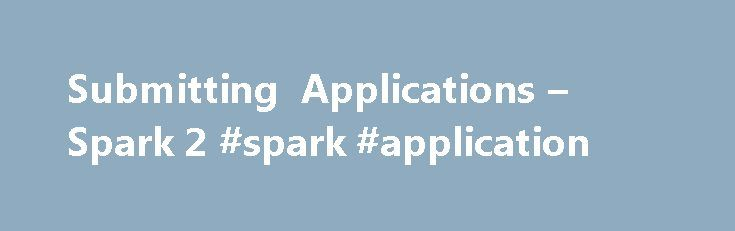 Submitting Applications – Spark 2 #spark #application http://internet.nef2.com/submitting-applications-spark-2-spark-application/  # Submitting Applications The spark-submit script in Spark s bin directory is used to launch applications on a cluster. It can use all of Spark s supported cluster managers through a uniform interface so you don t have to configure your application specially for each one. Bundling Your Application s Dependencies If your code depends on other projects, you will…