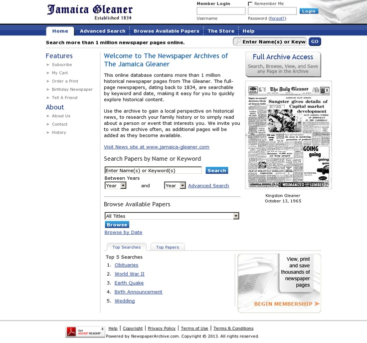 Jamaica Gleaner newspaper archive, from the first issue of the newspaper in 1834 to the present time.  Very helpful in genealogy research. By subscription only.  Website http://gleaner.newspaperarchive.com/Default.aspx