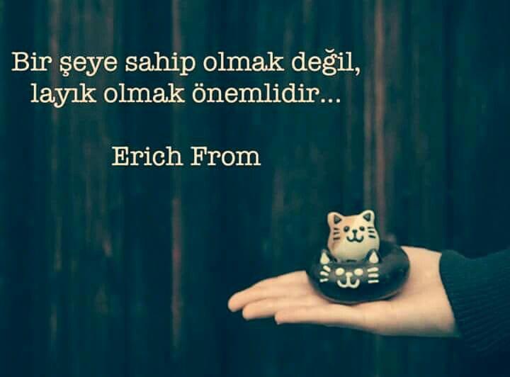 ✔Bir şeyə sahib olmaq deyil, layiq olmaq əhəmiyyətlidir. #Erich_From