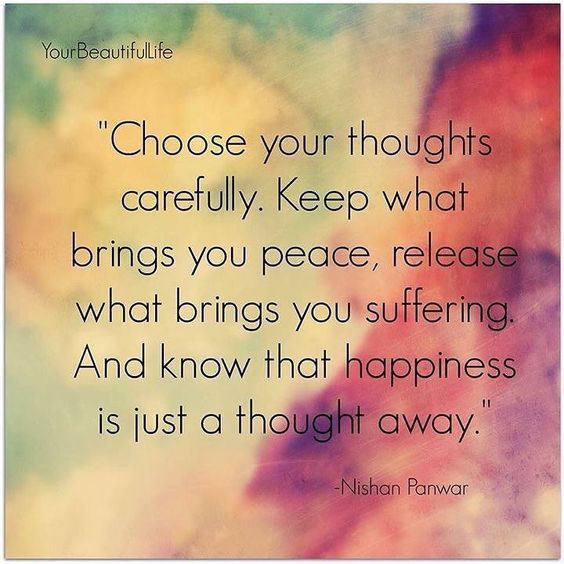 Choose your thoughts carefully. Keep what brings you peace, release what brings you suffering, and know that happiness is just a thought away.