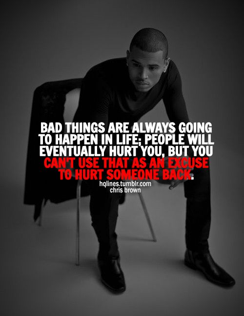 except for when you beat the crap out of your girlfriend, right chris brown?  dumb.