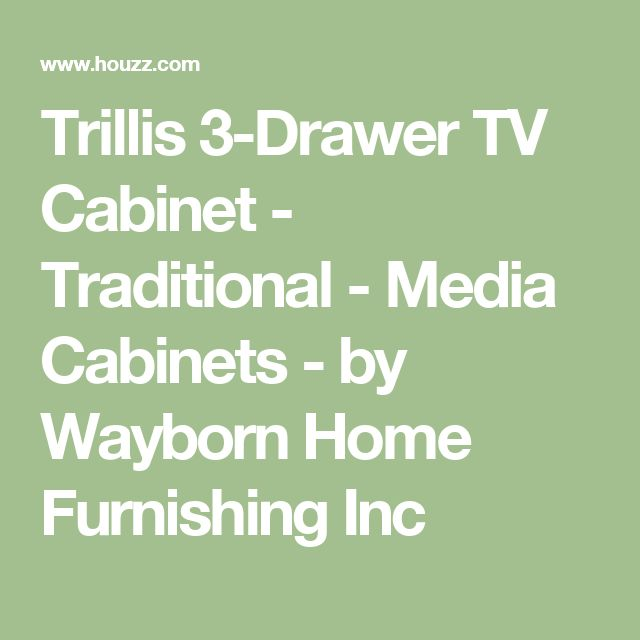 Trillis 3-Drawer TV Cabinet - Traditional - Media Cabinets - by Wayborn Home Furnishing Inc