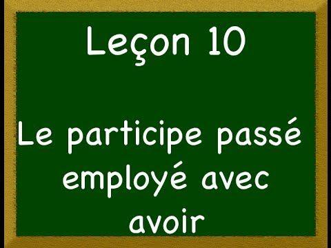 Leçon 10 - Le participe passé employé avec avoir - YouTube
