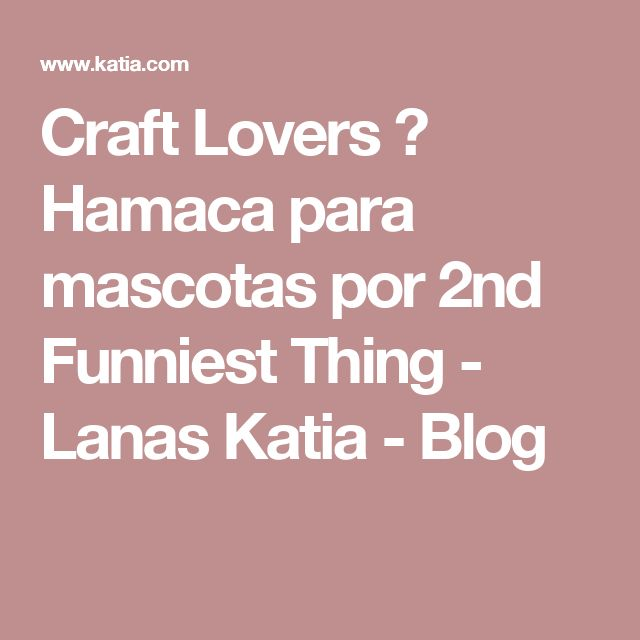 Craft Lovers ♥ Hamaca para mascotas por 2nd Funniest Thing - Lanas Katia - Blog