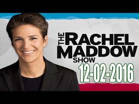 MSNBC Rachel Maddow (audio) - 12-02-2016-221200