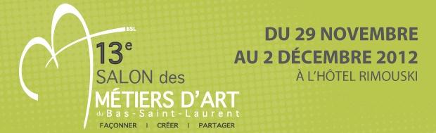 Salon des métiers d'art du Bas-Saint-Laurent  29 novembre au 2 décembre 2012