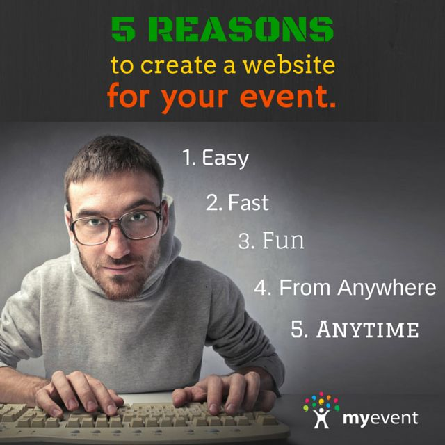 5 Reasons to Create a Website for your Event! www.myevent.com