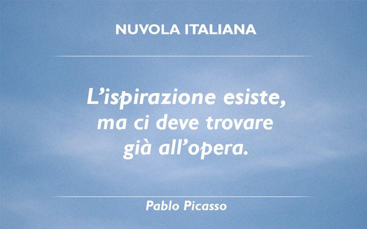 """""""L'ispirazione esiste, ma ci deve trovare già all'opera."""" - Pablo Picasso #NuvolaQuotes"""