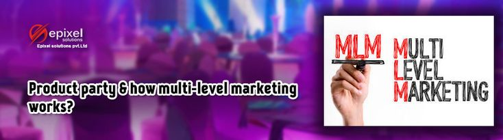What is product party and how multi-level marketing works with the party MLM Plan?