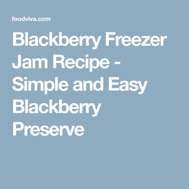 Blackberry Freezer Jam Recipe - Simple and Easy Blackberry Preserve