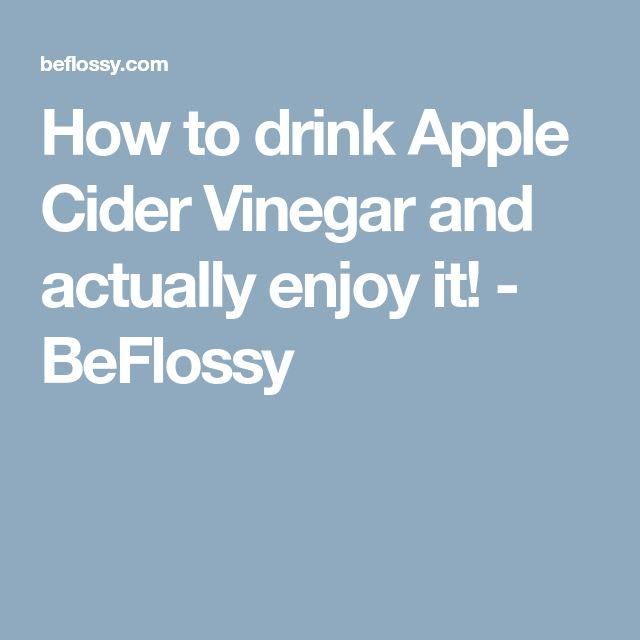 How to drink Apple Cider Vinegar and actually enjoy it! - BeFlossy