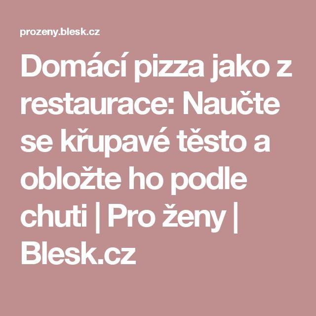 Domácí pizza jako z restaurace: Naučte se křupavé těsto a obložte ho podle chuti | Pro ženy | Blesk.cz
