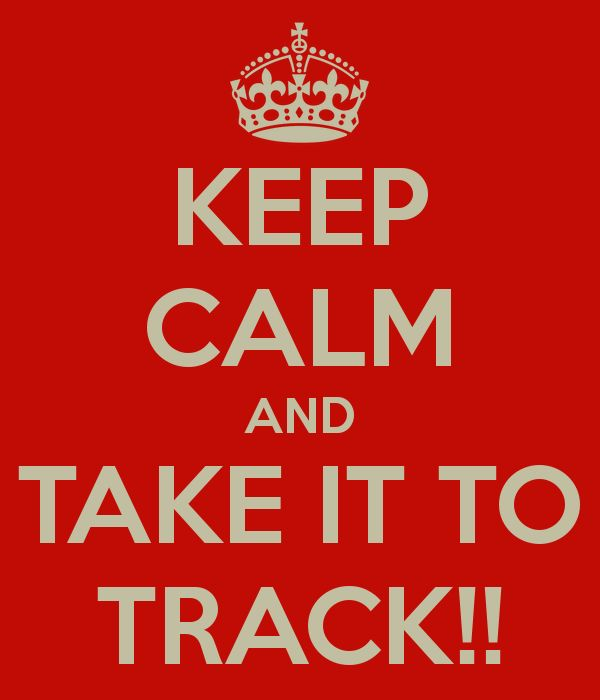 KEEP CALM AND TAKE IT TO TRACK!!