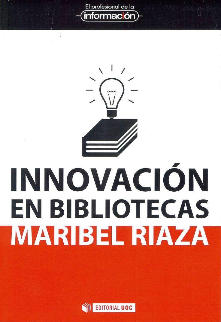 Innovación en bibliotecas / Maribel Riaza. Barcelona : Editorial UOC, 2014. Sig. 027 Ria