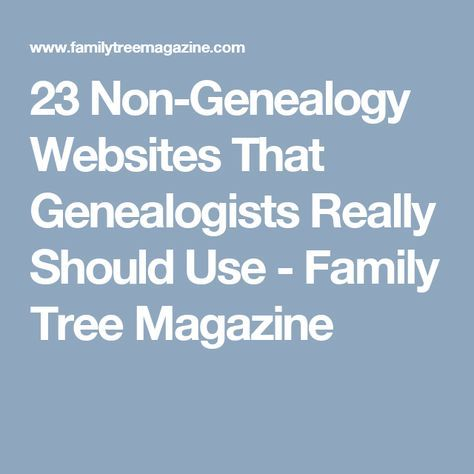 23 Non-Genealogy Websites That Genealogists Really Should Use - Family Tree Magazine