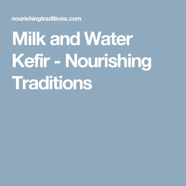 Milk and Water Kefir - Nourishing Traditions