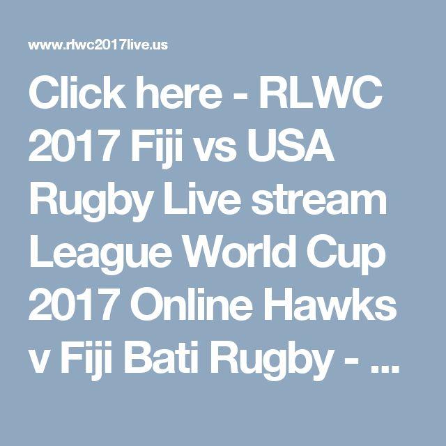 Click here - RLWC 2017 Fiji vs USA Rugby Live stream League World Cup 2017 Online Hawks v Fiji Bati Rugby - Watch Rugby League World Cup 2017 Live Stream Men's & Women's RLWC Rugby online #RLWC2017
