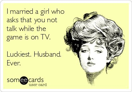 A man could marry me & say this... Only if its a hockey game!