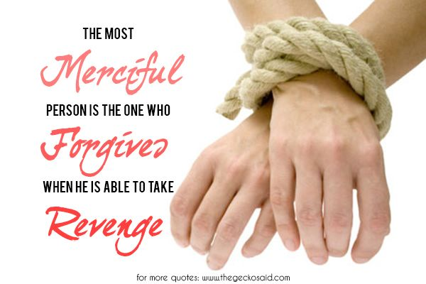 The most merciful person is the one who forgives when he is able to take revenge.  #able #forgives #merciful #most #person #quotes #revenge #take