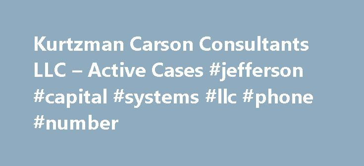 Kurtzman Carson Consultants LLC – Active Cases #jefferson #capital #systems #llc #phone #number http://guyana.remmont.com/kurtzman-carson-consultants-llc-active-cases-jefferson-capital-systems-llc-phone-number/  # KCC Precedent Search Options KCC's Corporate Restructuring Court Documents Search provides access to thousands of historical court documents located on KCC public access websites. Please use the form below to refine and maximize search results. For information about the data…