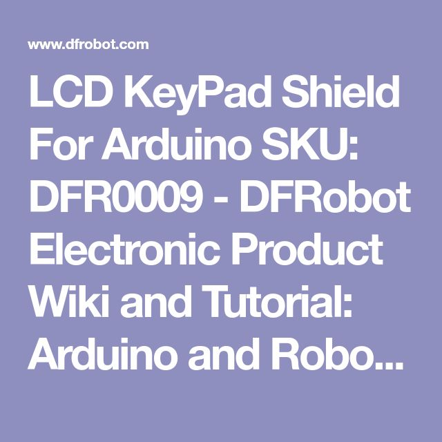 LCD KeyPad Shield For Arduino SKU: DFR0009 - DFRobot Electronic Product Wiki and Tutorial: Arduino and Robot Wiki-DFRobot.com