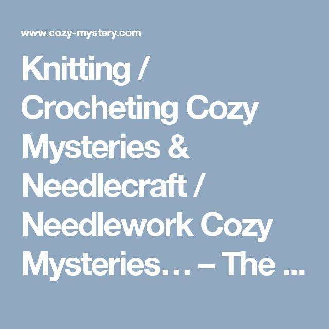 Knitting / Crocheting Cozy Mysteries & Needlecraft / Needlework Cozy Mysteries… – The Cozy Mystery List Blog