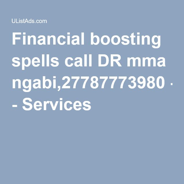 Financial boosting spells call DR mma ngabi,27787773980 - Services