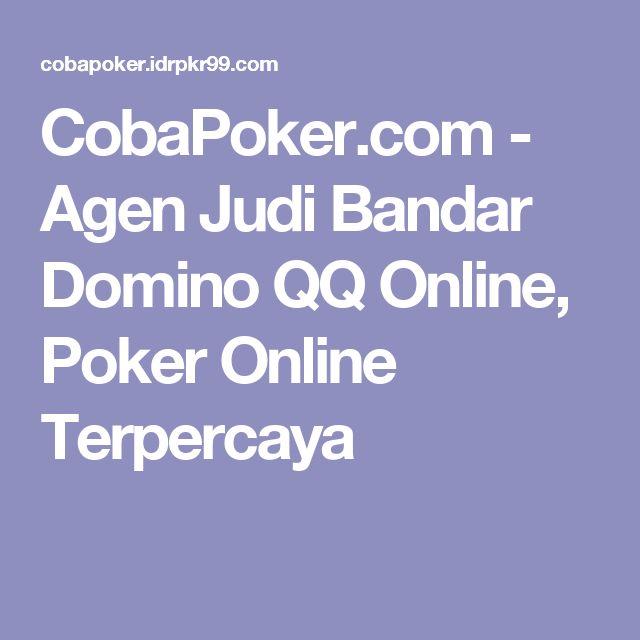 CobaPoker.com - Agen Judi Bandar Domino QQ Online, Poker Online Terpercaya